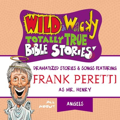 Wild and Wacky Totally True Bible Stories - All About Angels by Frank E. Peretti audiobook