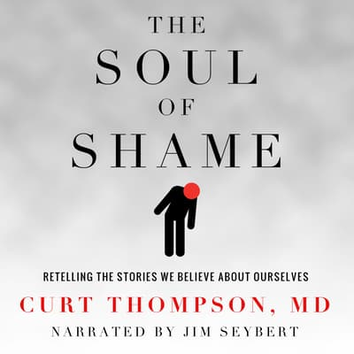 The Soul of Shame by Curt  Thompson audiobook
