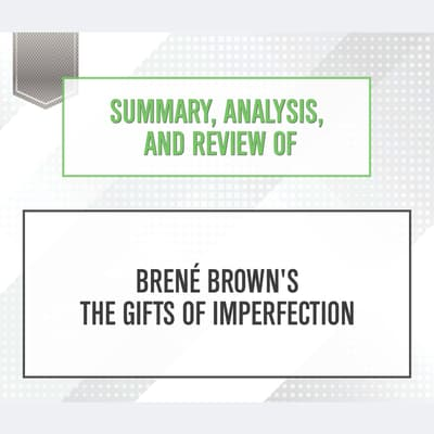 Summary, Analysis, and Review of Brene Brown's The Gifts of Imperfection by Start Publishing Notes audiobook