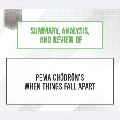 Summary, Analysis, and Review of Pema Chodron's When Things Fall Apart by Start Publishing Notes audiobook