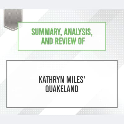 Summary, Analysis, and Review of Kathryn Miles' Quakeland by Start Publishing Notes audiobook