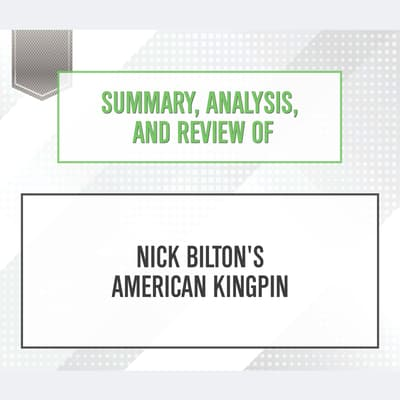 Summary, Analysis, and Review of Nick Bilton's American Kingpin by Start Publishing Notes audiobook