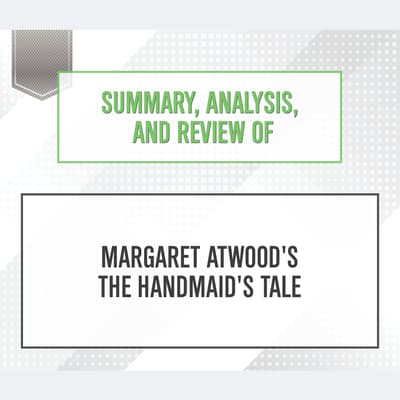 Summary, Analysis, and Review of Margaret Atwood's The Handmaid's Tale by Start Publishing Notes audiobook