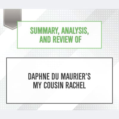 Summary, Analysis, and Review of Daphne du Maurier's My Cousin Rachel by Start Publishing Notes audiobook