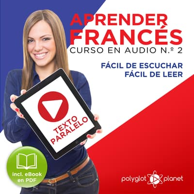 Aprender Francés - Texto Paralelo Curso en Audio, No. 2 - Fácil de Leer - Fácil de Escuchar [Learn French - Parallel Text Audio Course No. 2] by Polyglot Planet audiobook
