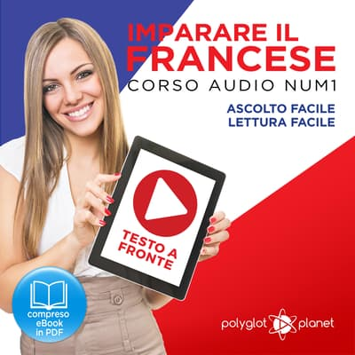Imparare il Francese: Lettura Facile - Ascolto Facile - Testo a Fronte: Francese Corso Audio Num. 1 [Learn French: Easy Reading - Easy Audio] by Polyglot Planet audiobook
