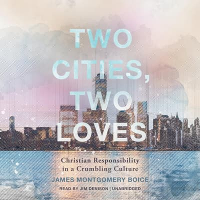 Two Cities, Two Loves by James Montgomery Boice audiobook