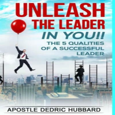 Unleash The Leader In You by Dedric Hubbard audiobook