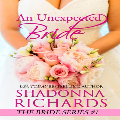 An Unexpected Bride (A Feel Good Romantic Comedy) by Shadonna Richards audiobook