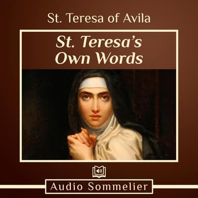 St. Teresa's Own Words by Teresa of Avila audiobook