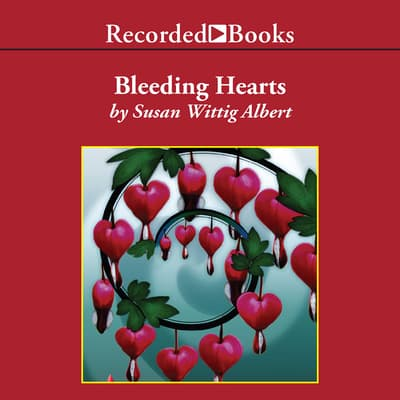 Bleeding Hearts by Susan Wittig Albert audiobook
