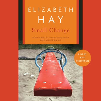 Small Change by Elizabeth Hay audiobook
