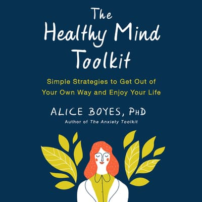 The Healthy Mind Toolkit by Alice Boyes audiobook