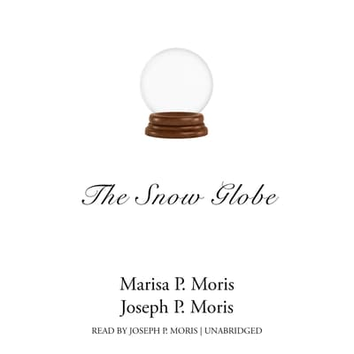 The Snow Globe by Marisa P. Moris audiobook