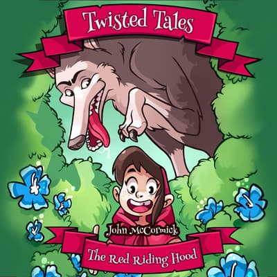 Twisted Tales: Red Riding Hood by John McCormick audiobook