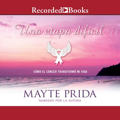 Una etapa dificil: Mi lucha contra el cancer (A Difficult Stage: My Fight Against Cancer) by Mayte Prida audiobook