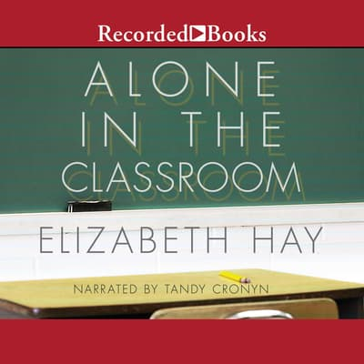 Alone in the Classroom by Elizabeth Hay audiobook