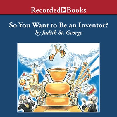 So You Want to Be an Inventor? by Judith St. George audiobook