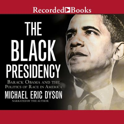 The Black Presidency by Michael Eric Dyson audiobook
