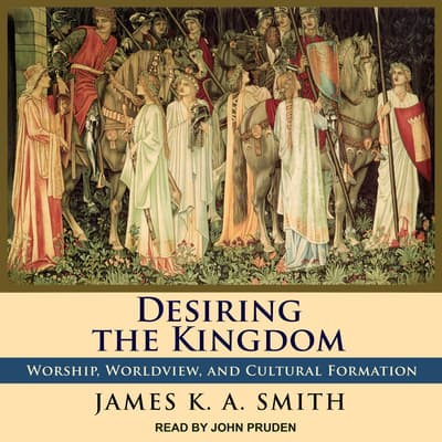 Desiring the Kingdom by James K. A. Smith audiobook