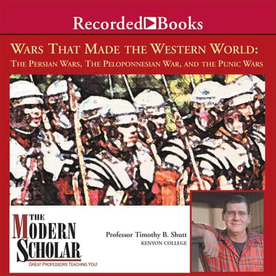 Wars That Made the Western World: The Persian Wars, the Peloponnesian War, and the Punic Wars by Timothy B. Shutt audiobook