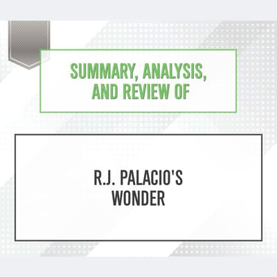 Summary, Analysis, and Review of R.J. Palacio's Wonder by Start Publishing Notes audiobook