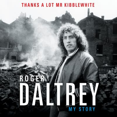 Thanks a Lot, Mr. Kibblewhite by Roger Daltrey audiobook
