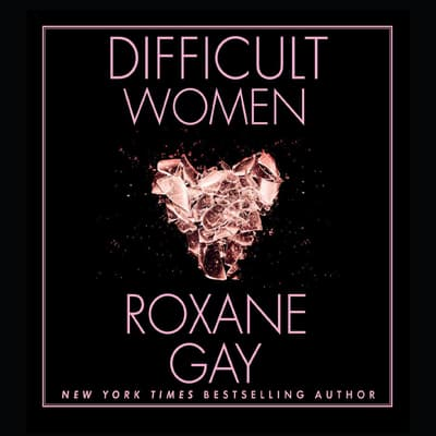 Difficult Women by Roxane Gay audiobook