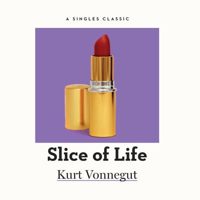 Slice of Life by Kurt Vonnegut audiobook
