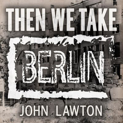 Then We Take Berlin by John Lawton audiobook