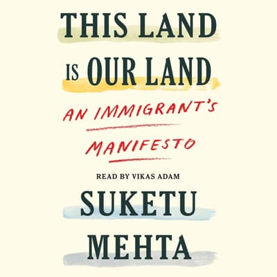 This Land Is Our Land by Suketu Mehta audiobook