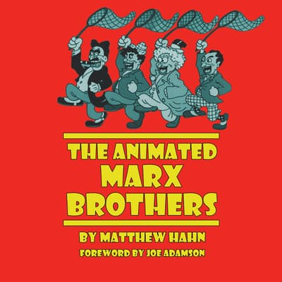 The Animated Marx Brothers by Matthew Hahn audiobook