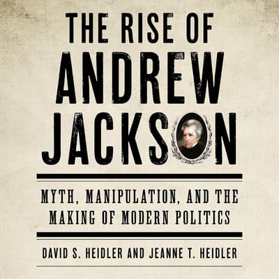 The Rise of Andrew Jackson by David S. Heidler audiobook
