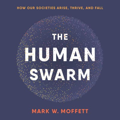 The Human Swarm by Mark W. Moffett audiobook