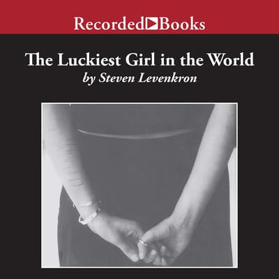 The Luckiest Girl in the World by Steven Levenkron audiobook