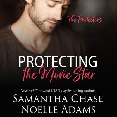 Protecting the Movie Star by Samantha Chase audiobook