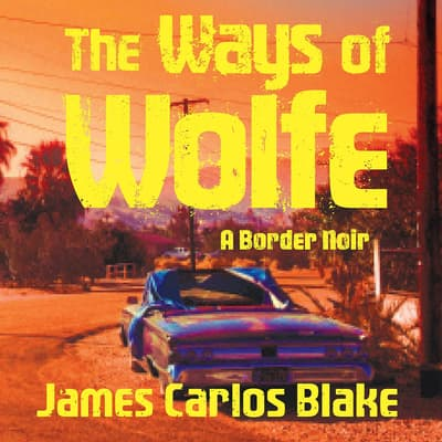 The Ways of Wolfe by James Carlos Blake audiobook