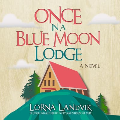 Once In A Blue Moon Lodge by Lorna Landvik audiobook