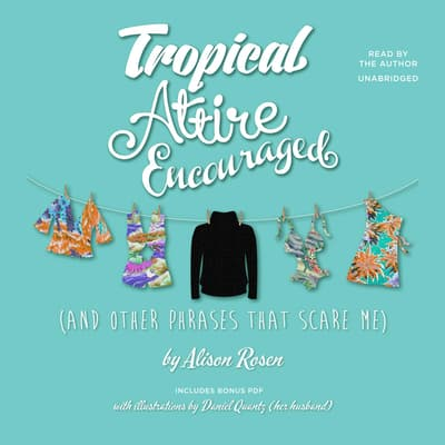 Tropical Attire Encouraged (and Other Phrases That Scare Me) by Alison Rosen audiobook