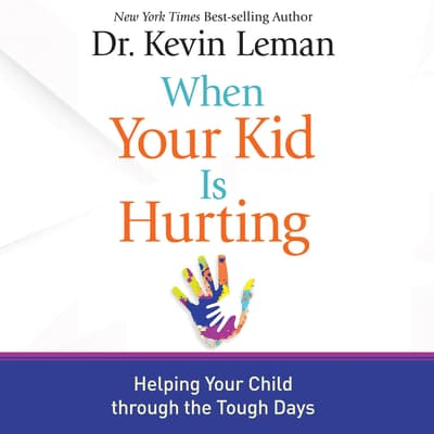 When Your Kid Is Hurting by Kevin Leman audiobook