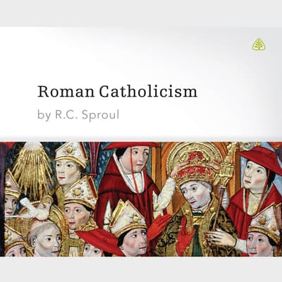 Roman Catholicism by R. C. Sproul audiobook