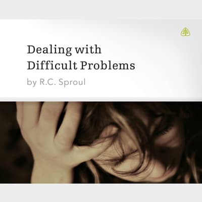 Dealing with Difficult Problems by R. C. Sproul audiobook