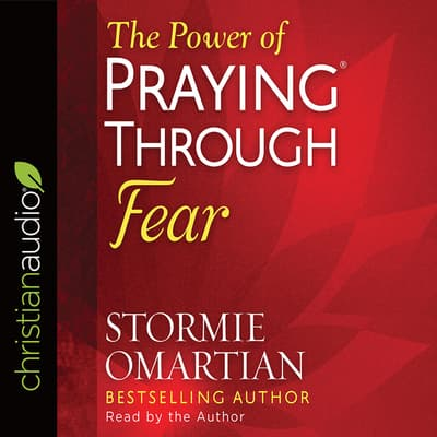 Power of Praying Through Fear by Stormie Omartian audiobook