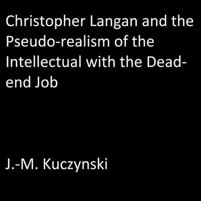 Christopher Langan and the Pseudo-realism of the Intellectual with the Dead-End Job by John-Michael Kuczynski audiobook