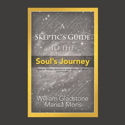 A Skeptic's Guide to the Soul's Journey by William Gladstone audiobook