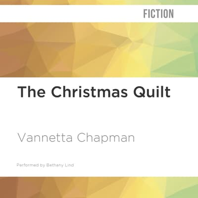 The Christmas Quilt by Vannetta Chapman audiobook
