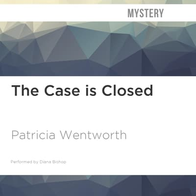 The Case Is Closed by Patricia Wentworth audiobook