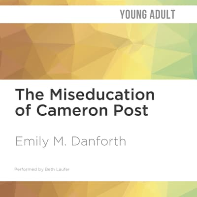 The Miseducation of Cameron Post by Emily M. Danforth audiobook
