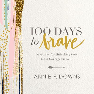 100 Days to Brave by Annie F. Downs audiobook