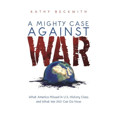 A Mighty Case Against War by Kathy Beckwith audiobook